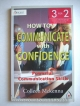How to Communicate with Confidence (text book)